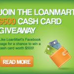 LoanMart $500 Cash Card Giveaway